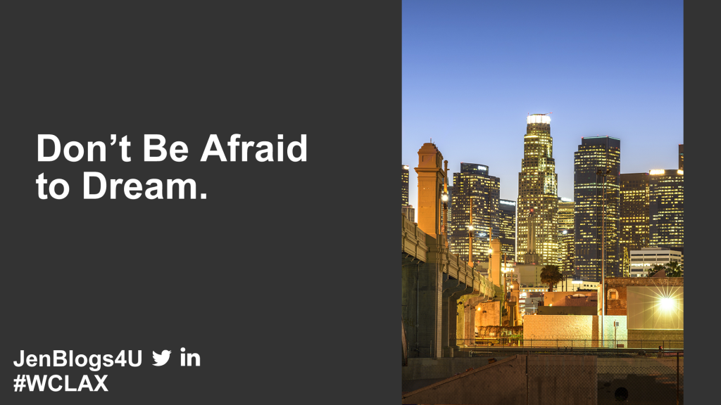 Don't be afraid to dream.